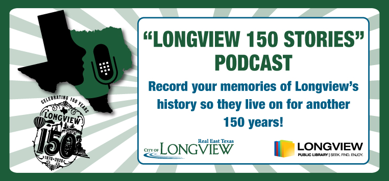 Longview 150 Stories, record your memories of Longview's history at the library.