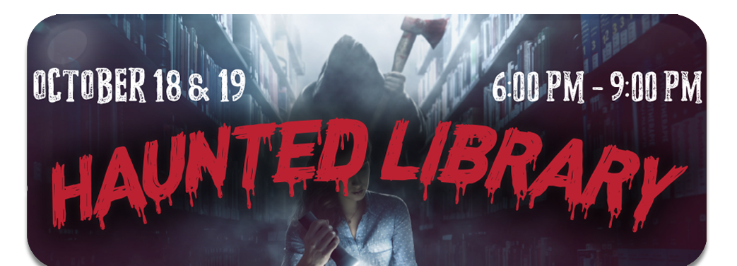 Haunted Library 2019, October 18 and 19, 6:00 PM - 9:00 PM