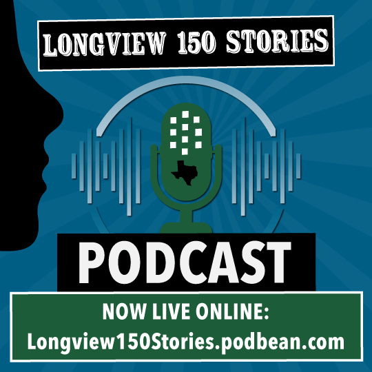 The Longview 150 Stories Podcast is now live online at Longview150Stories.PodBean.Com. Click here to